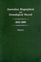 Australian Biographical and Genealogical Record 1842-1899 Vol.3 with a contribution by Judith M. Brown
