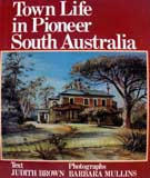 Town Life in Pioneer South Australia by Judith M. Brown